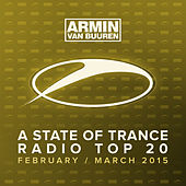 A State Of Trance Radio Top 20 - February / March 2015 (Including Classic Bonus Track) by Various Artists