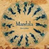 Fire Is Mine by Mandala