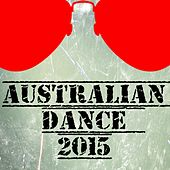 Australian Dance 2015 (50 Top Songs Selection for DJ) by Various Artists