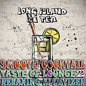 Smooth Cocktail, Taste Of Lounge, Vol. 2 (Relaxing Appetizer, ChillOut Session Long Island Ice Tea) by Various Artists