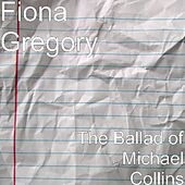 The Ballad of Michael Collins by Fiona Gregory