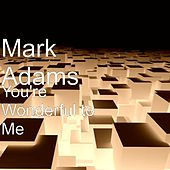 You're Wonderful to Me by Mark Adams