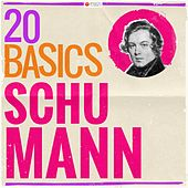 20 Basics - Schumann (20 Classical Masterpieces) by Various Artists