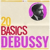 20 Basics - Debussy (20 Classical Masterpieces) by Various Artists