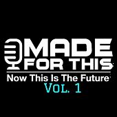 Made for This: Now This Is the Future Vol. 1 by Various Artists