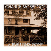 A Time Long Gone by Charlie Mosbrook