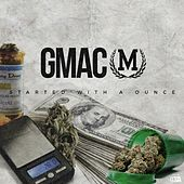 Started With a Ounce by Gmac