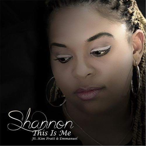 This Is Me (feat. Emmanuel & Kim Pratt) by Shannon