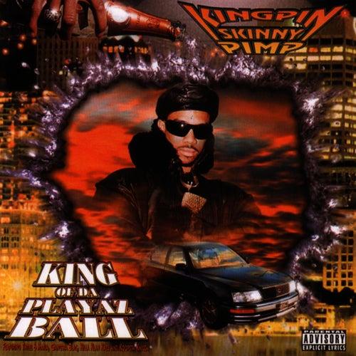 King Of Da Playaz Ball by Kingpin Skinny Pimp