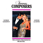 Famous Composers: George Gershwin, Lerner & Loewe by London Philharmonic Orchestra