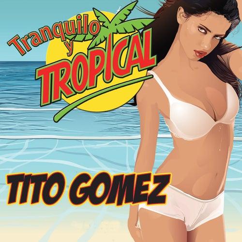 Tranquilo y Tropical by Tito Gomez