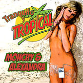 Tranquilo y Tropical by Monchy & Alexandra