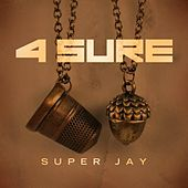 4 Sure by Super Jay