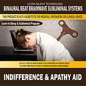 Indifference & Apathy Aid: Combination of Subliminal & Learning While Sleeping Program (Positive Affirmations, Isochronic Tones & Binaural Beats) by Binaural Beat Brainwave Subliminal Systems