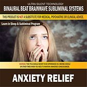 Anxiety Relief: Combination of Subliminal & Learning While Sleeping Program (Positive Affirmations, Isochronic Tones & Binaural Beats) by Binaural Beat Brainwave Subliminal Systems