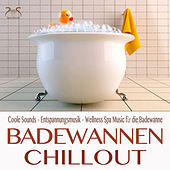 Badewannen Chillout - Coole Sounds - Entspannungsmusik - Wellness Spa Music für die Badewanne by Various Artists