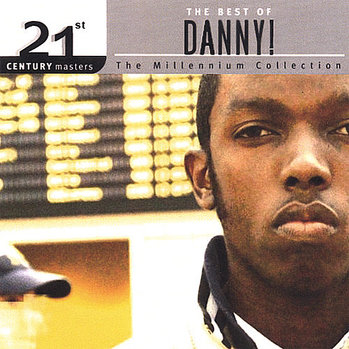 21st Century Masters - The Millennium Collection: The Best Of Danny! by Danny! (Hip-Hop)