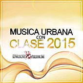 Música Urbana Con Clase 2015 by Various Artists