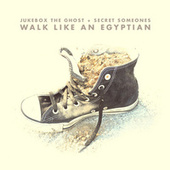 Walk Like An Egyptian by Jukebox The Ghost