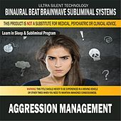 Aggression Management: Combination of Subliminal & Learning While Sleeping Program (Positive Affirmations, Isochronic Tones & Binaural Beats) by Binaural Beat Brainwave Subliminal Systems