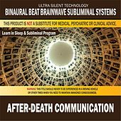 After-Death Communication: Combination of Subliminal & Learning While Sleeping Program (Positive Affirmations, Isochronic Tones & Binaural Beats) by Binaural Beat Brainwave Subliminal Systems