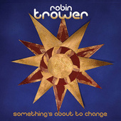 Something's About to Change von Robin Trower