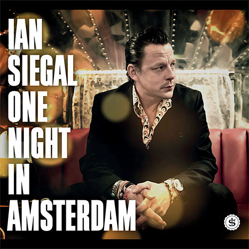 One Night In Amsterdam by Ian Siegal