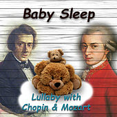 Baby Sleep Lullaby with Chopin & Mozart – Beautiful Sleep Music & Sounds Collection, Baby Soothing Lullabies for Your Smart Baby, Bedtime Songs to Help Yor Baby Sleep Through the Night, Sleep Time Song for Newborn, Babies & Kids by Baby Sleep Lullaby Band