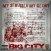 My Struggle, My Glory by Big City