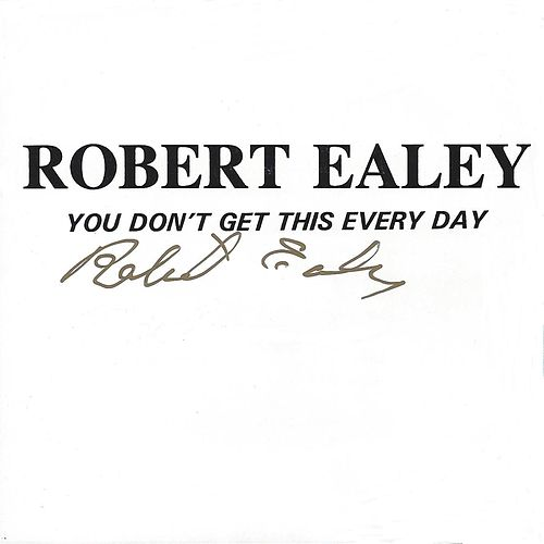 You don't Get This Every Day by Robert Ealey