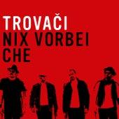 Nix vorbei / Che by Trovaci