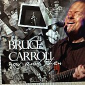 Now and Then by Bruce Carroll