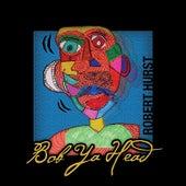 Bob Ya Head by Robert Hurst