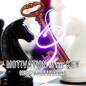 Motivation is the Key: Music While Learning – Classical Music for Creative Thinking, Study Skills, Grey Matter with Classics, Brain Power & Mental Inspiration, Study Music for Mindfulness by Motivational Music Factory