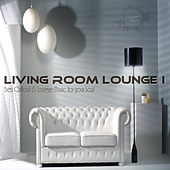 Living Room Lounge I (Best Chillout & Lounge Music for Your Soul) by Various Artists
