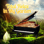 Total Relax in My Garden – Relaxing Music for Meet Friends, Stress Relief After Work, Serenity & Mood Music, Free Your Mind, Super Rest with Perfect Piano, Reading Books, Secret Garden with Classics, Deep Meditation by Secret Garden Music Academy