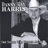 The Stone Was Rolled Away by Danny Ray Harris