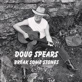 Break Some Stones by Doug Spears