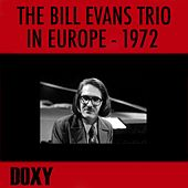 The Bill Evans Trio in Europe 1972 (Doxy Collection, Remastered, Live) by Bill Evans Trio