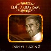 Dün Ve Bugün, Vol. 2 by Edip Akbayram