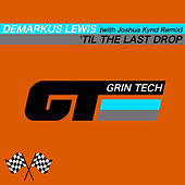 'Til The Last Drop by Demarkus Lewis