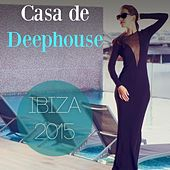 Casa de Deephouse - Ibiza 2015 by Various Artists