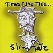 Times Like This... by Slim Fatz