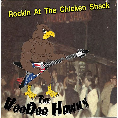 Rockin At the Chicken Shack by The VooDoo Hawks