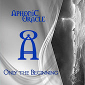 Only the Beginning by Aphonic Oracle