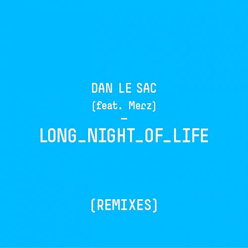Long Night of Life (Remixes) by dan le sac