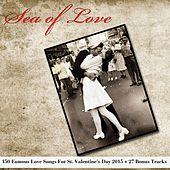 Sea of Love (150 Famous Love Songs for St. Valentine's Day 2015 + 27 Bonus Tracks) von Various Artists
