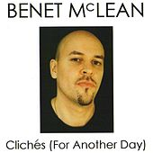 Cliches (For Another Day) by Benet Mclean