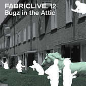FABRICLIVE 12: Bugz in the Attic by Various Artists