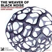 The Weaver of Black Noise (Hazem Beltagui Presents Dark Sahara) by Dark Sahara